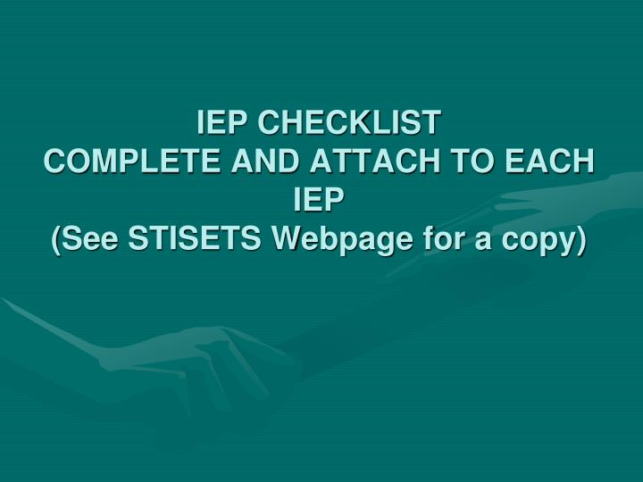 Iep checklist complete and attach to each iep see stisets webpage for a copy