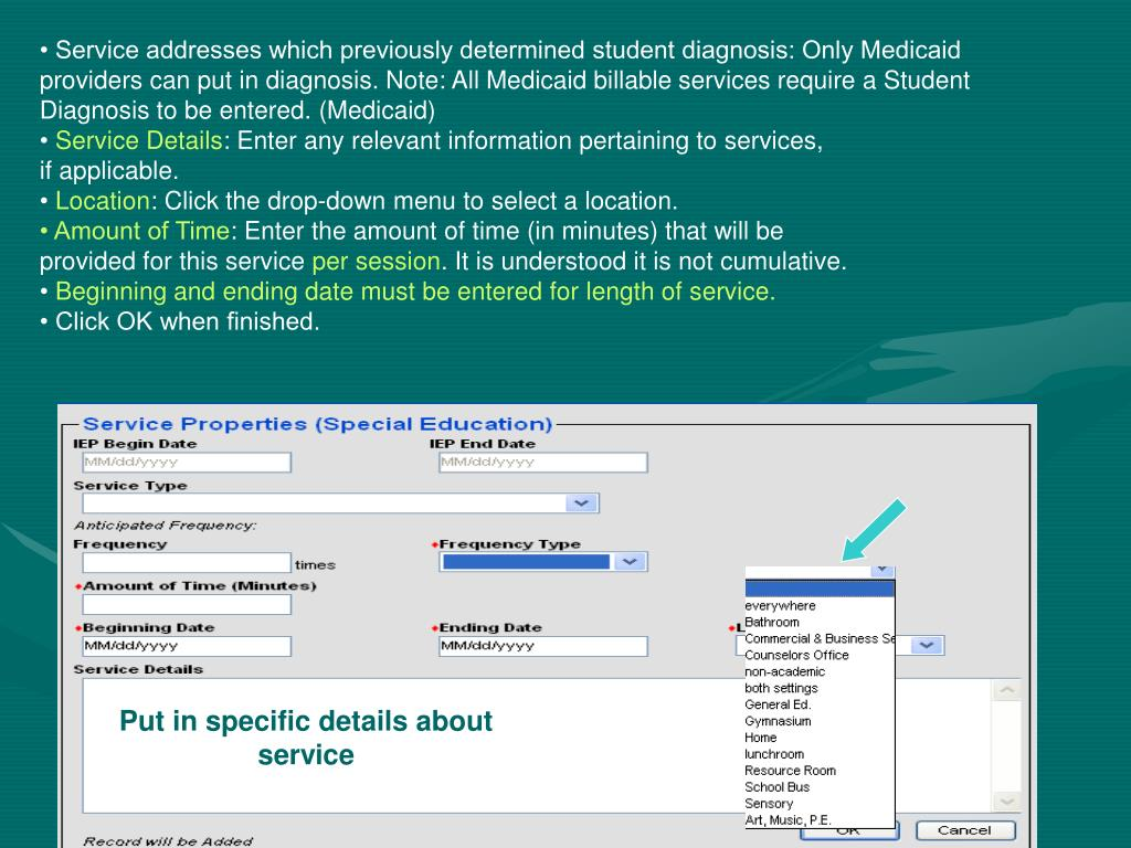 • Service addresses which previously determined student diagnosis: Only Medicaid providers can put in diagnosis. Note: All Medicaid billable services require a Student Diagnosis to be entered. (Medicaid)
