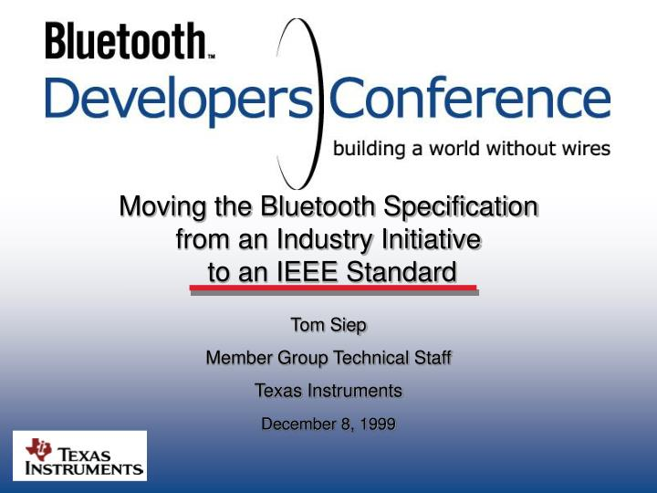 Moving the bluetooth specification from an industry initiative to an ieee standard