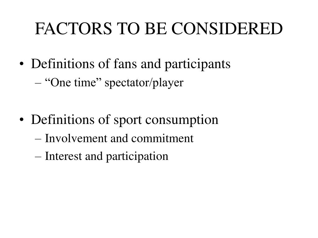 FACTORS TO BE CONSIDERED