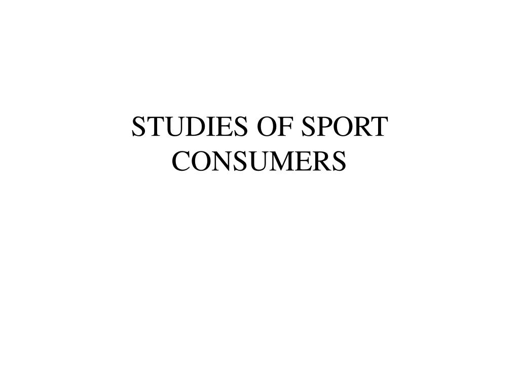 STUDIES OF SPORT CONSUMERS
