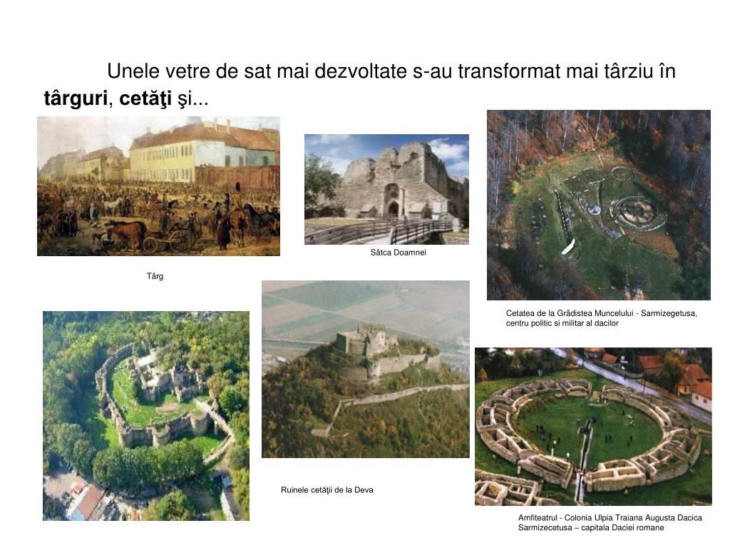Unele vetre de sat mai dezvoltate s-au transformat mai târziu în