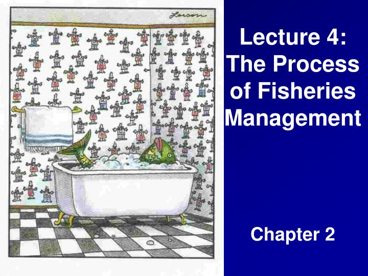 Lecture 4 the process of fisheries management