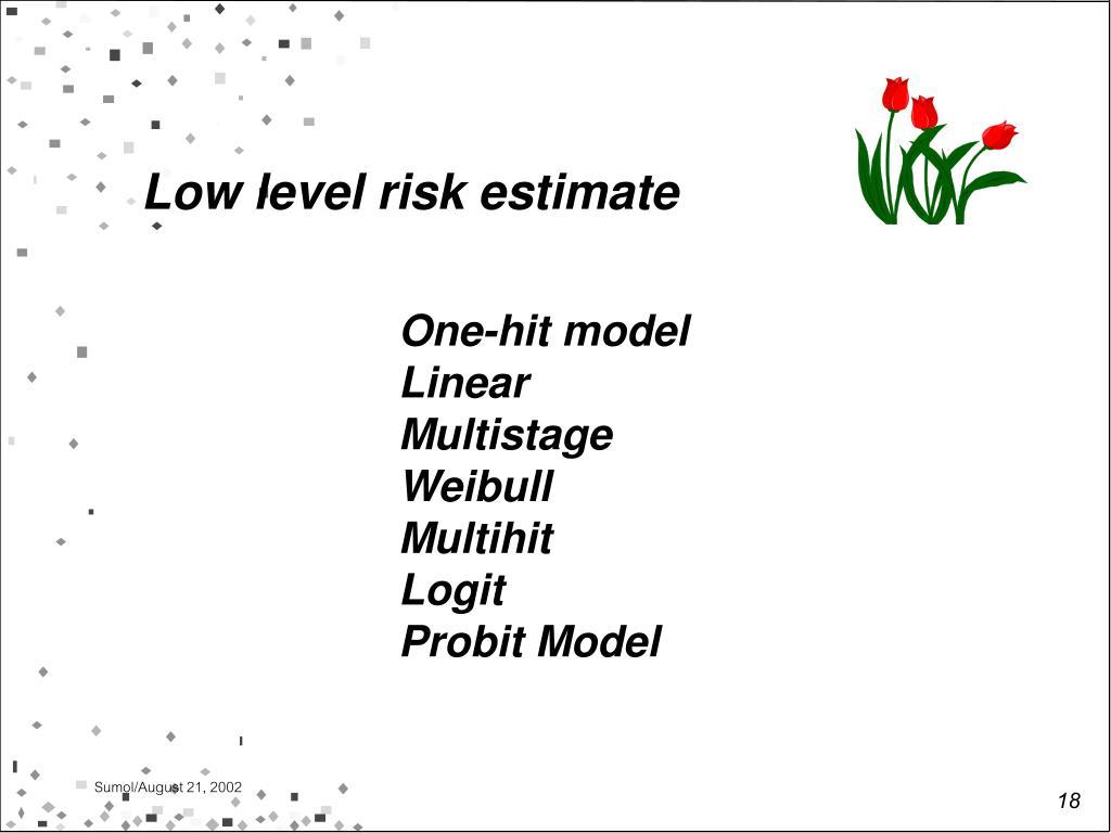 Low level risk estimate