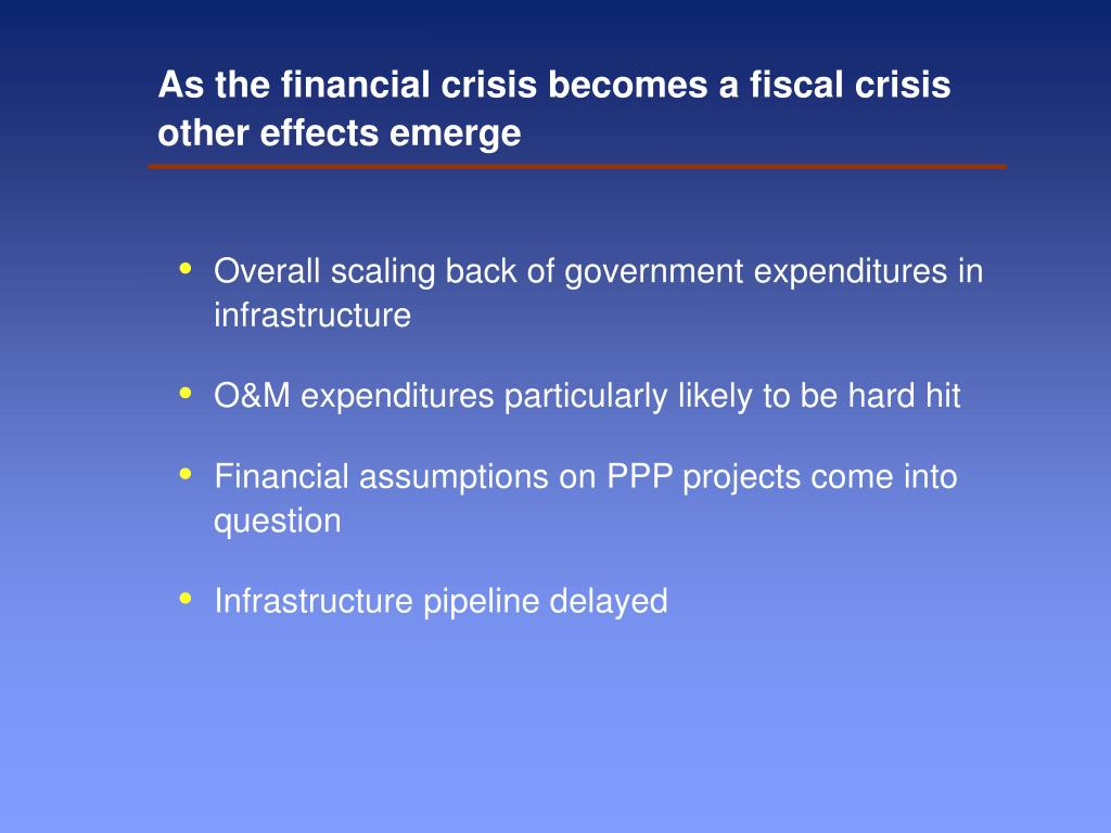As the financial crisis becomes a fiscal crisis other effects emerge