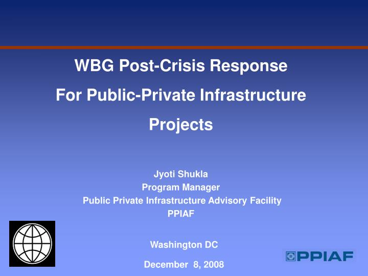 Wbg post crisis response for public private infrastructure projects