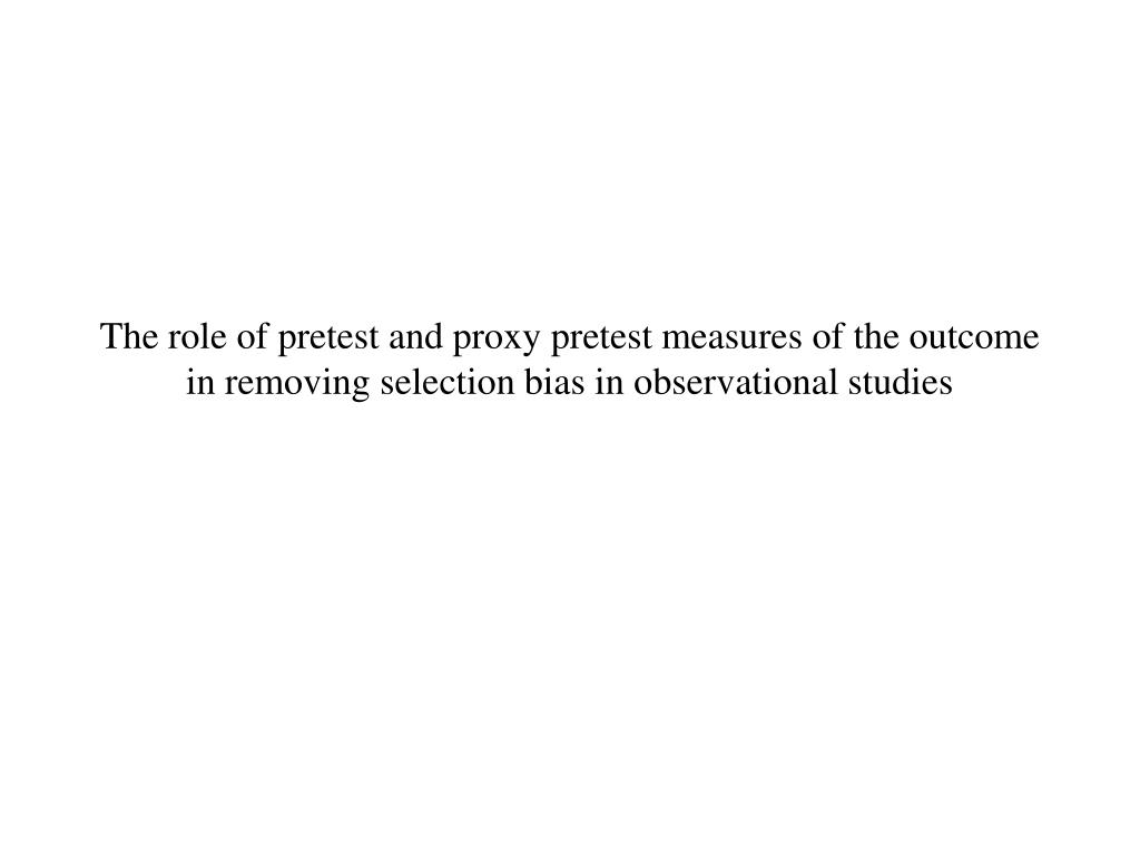 The role of pretest and proxy pretest measures of the outcome in removing selection bias in observational studies