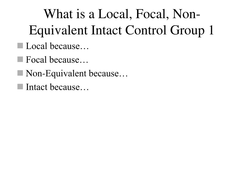 What is a Local, Focal, Non-Equivalent Intact Control Group 1
