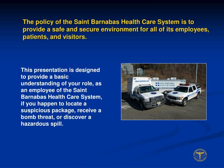 The policy of the Saint Barnabas Health Care System is to provide a safe and secure environment for ...