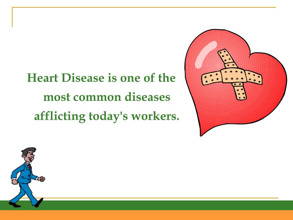 Heart Disease is one of the most common diseases afflicting today's workers.