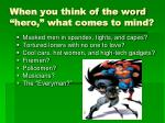 when you think of the word hero what comes to mind