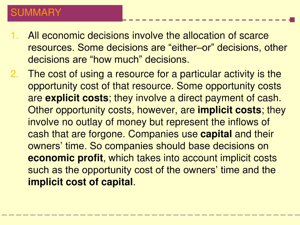 "All economic decisions involve the allocation of scarce resources. Some decisions are ""either–or"" decisions, other decisions are ""how much"" decisions."