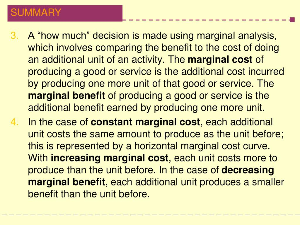 "A ""how much"" decision is made using marginal analysis, which involves comparing the benefit to the cost of doing an additional unit of an activity. The"