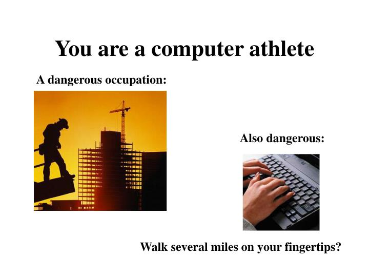 You are a computer athlete