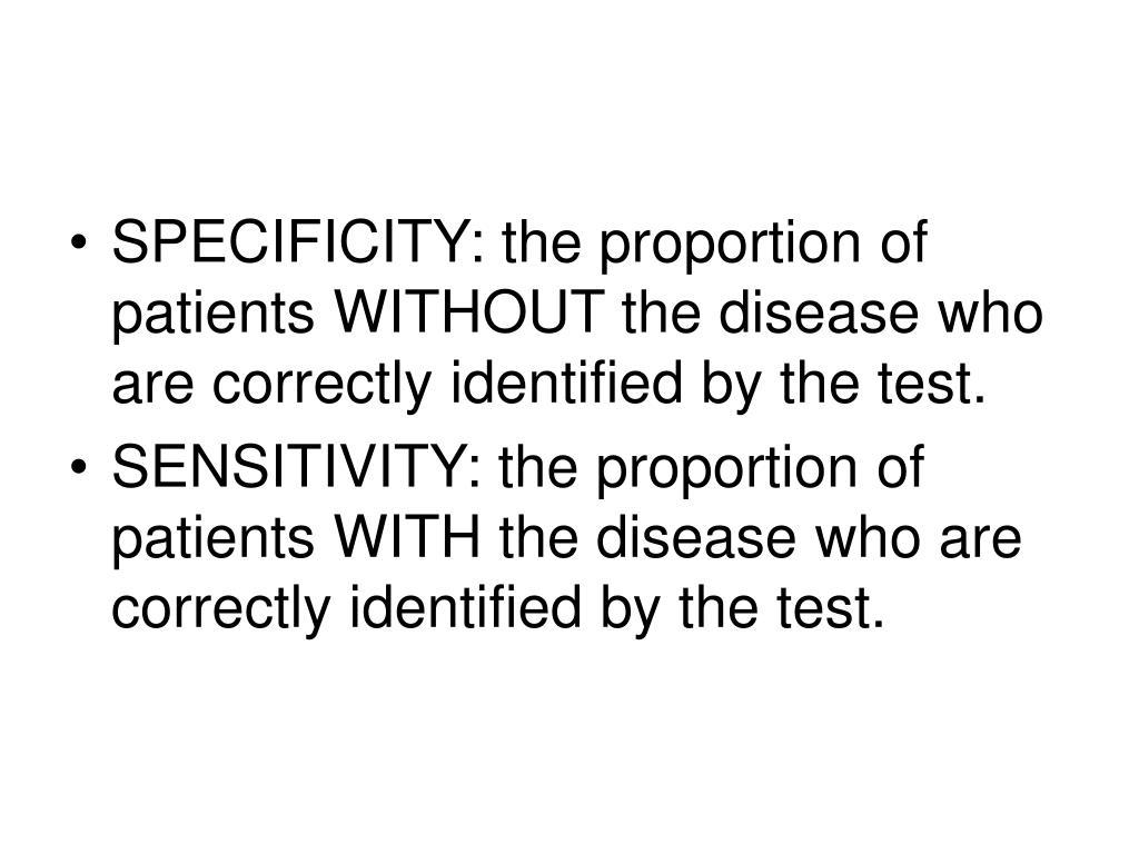 SPECIFICITY: the proportion of patients WITHOUT the disease who are correctly identified by the test.