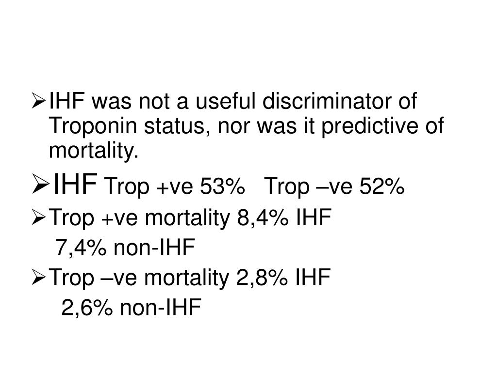 IHF was not a useful discriminator of Troponin status, nor was it predictive of mortality.