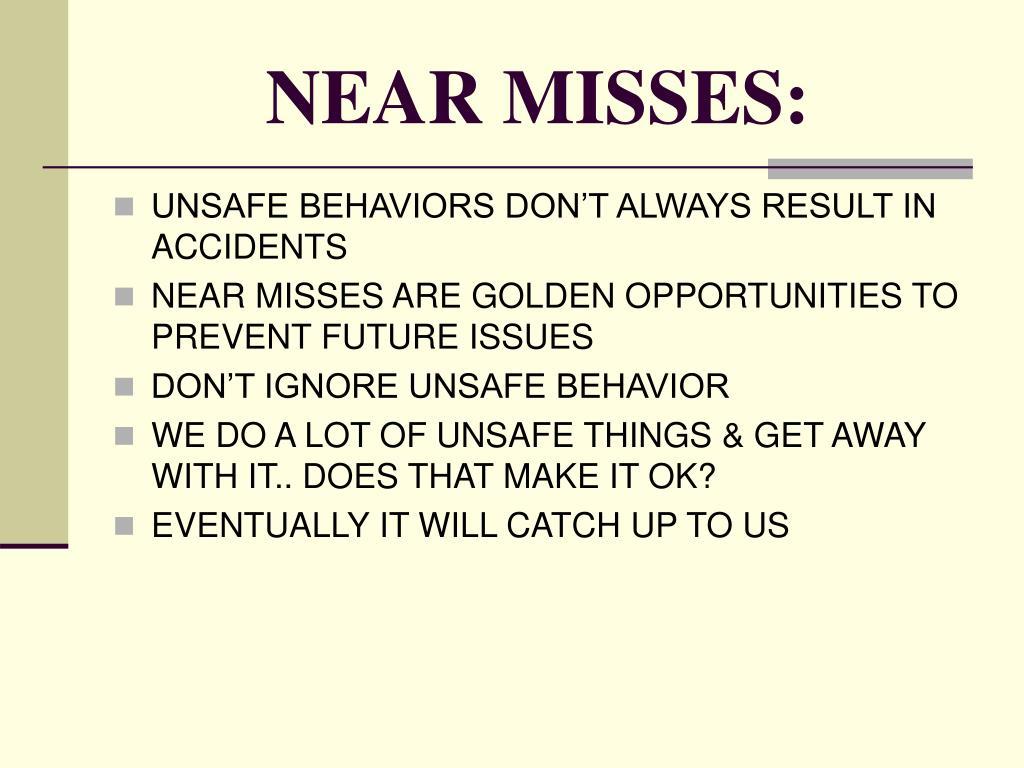 NEAR MISSES: