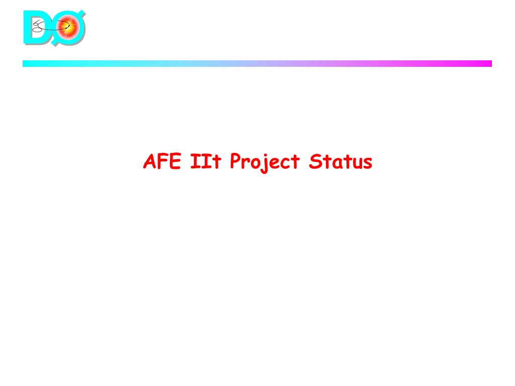 AFE IIt Project Status