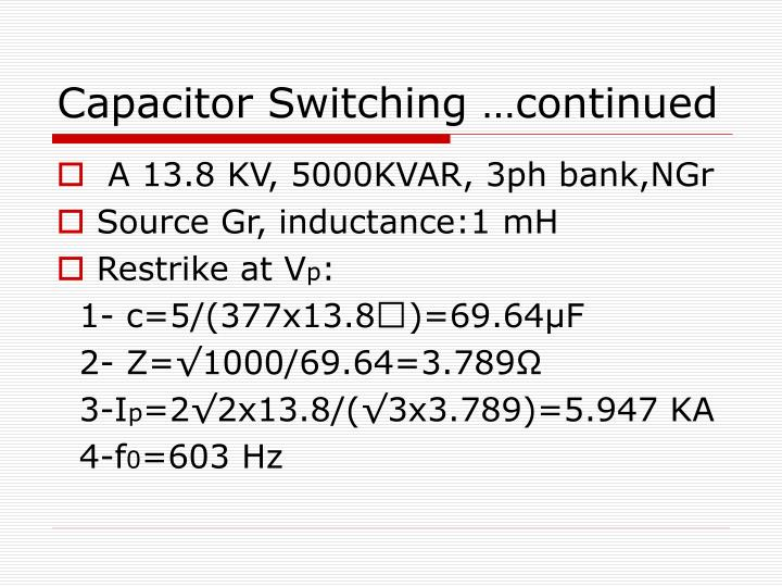 Capacitor switching continued