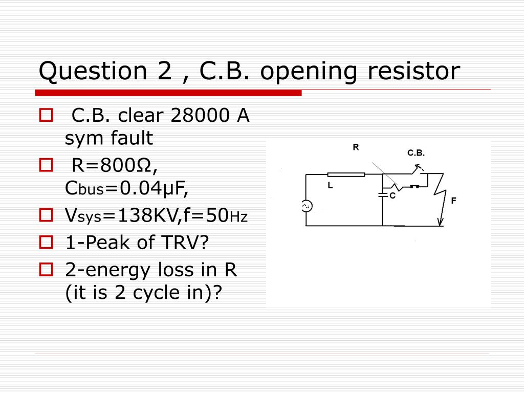 Question 2 , C.B. opening resistor