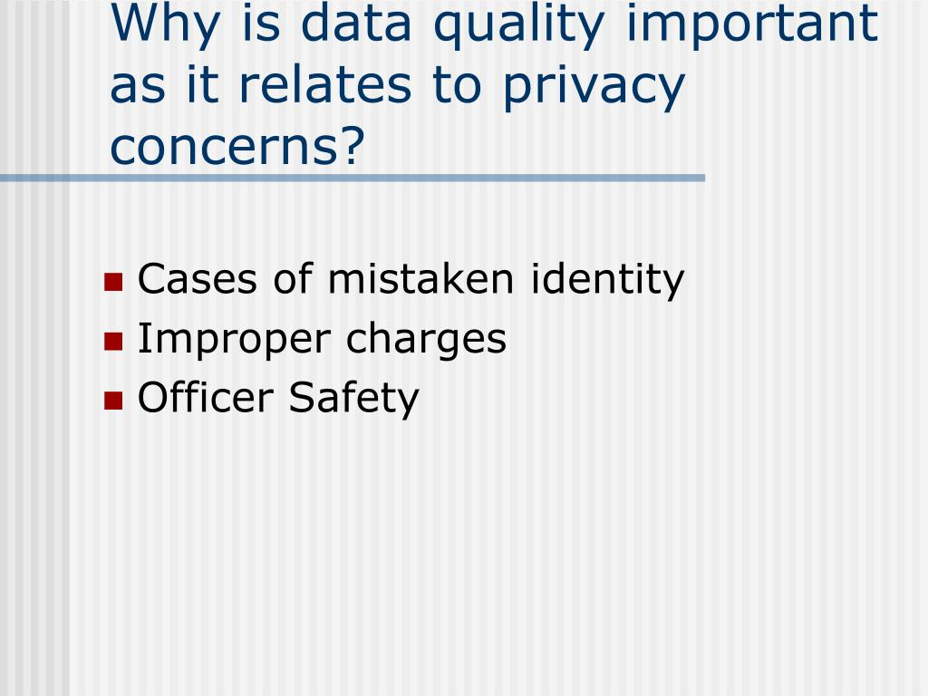Why is data quality important as it relates to privacy concerns?