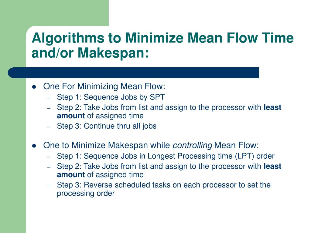 Algorithms to Minimize Mean Flow Time and/or Makespan: