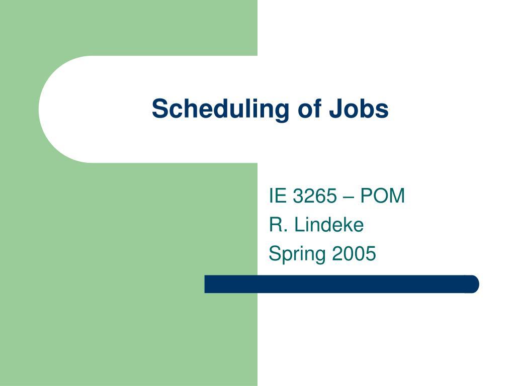 Scheduling of Jobs