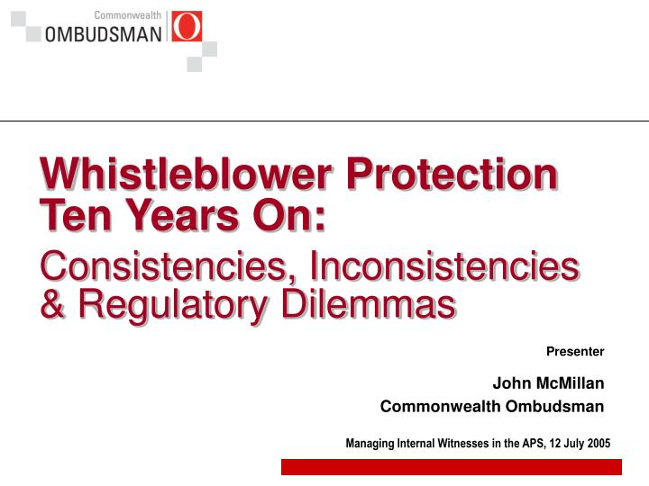Whistleblower protection ten years on consistencies inconsistencies regulatory dilemmas