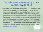 the defects were remedied by s 16 of larco cap 23 1948