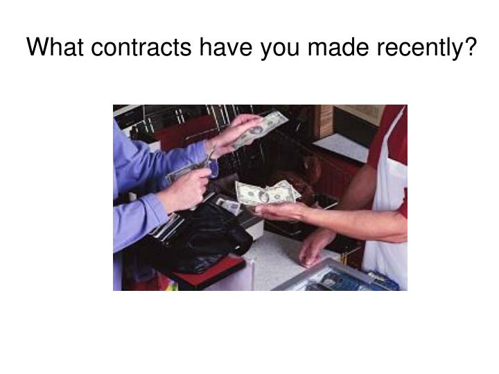 What contracts have you made recently