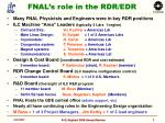 fnal s role in the rdr edr