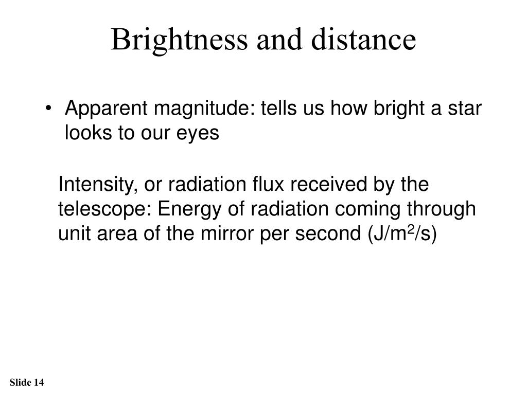 Apparent magnitude: tells us how bright a star looks to our eyes
