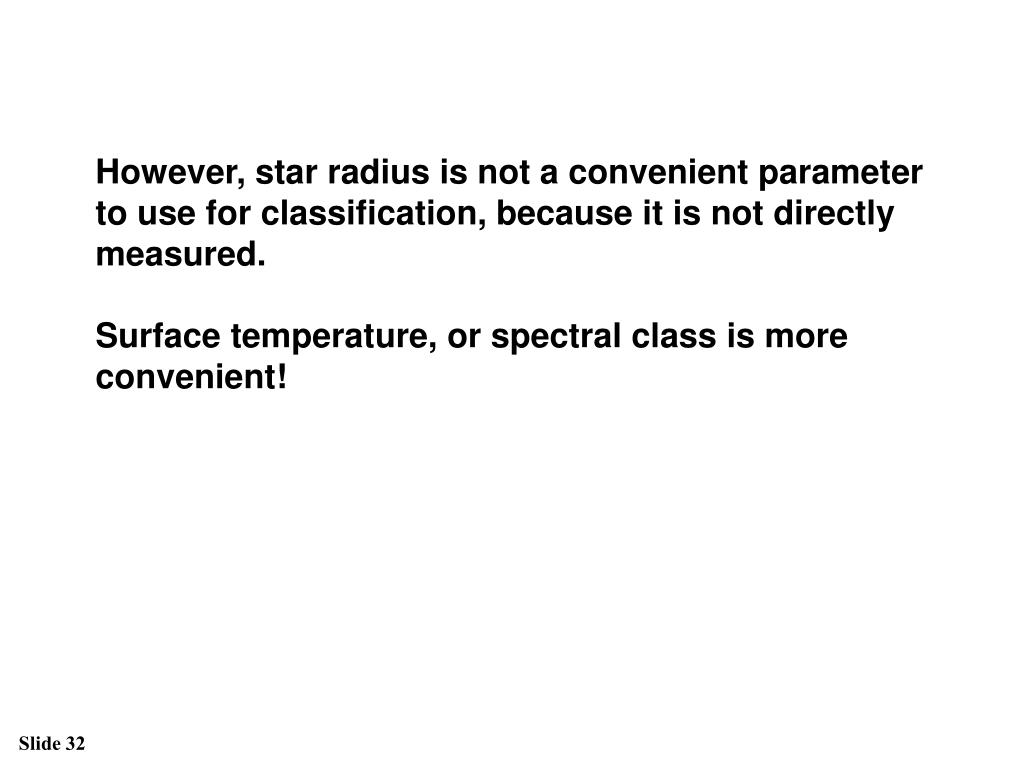 However, star radius is not a convenient parameter to use for classification, because it is not directly measured.
