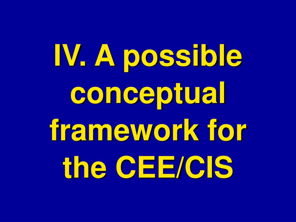 IV. A possible conceptual framework for the CEE/CIS