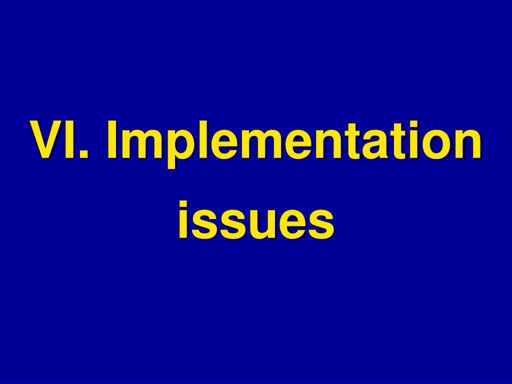 VI. Implementation issues