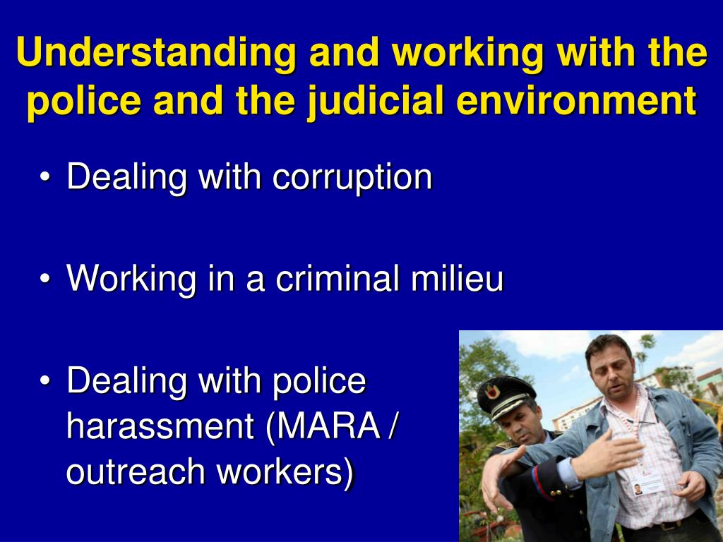 Understanding and working with the police and the judicial environment