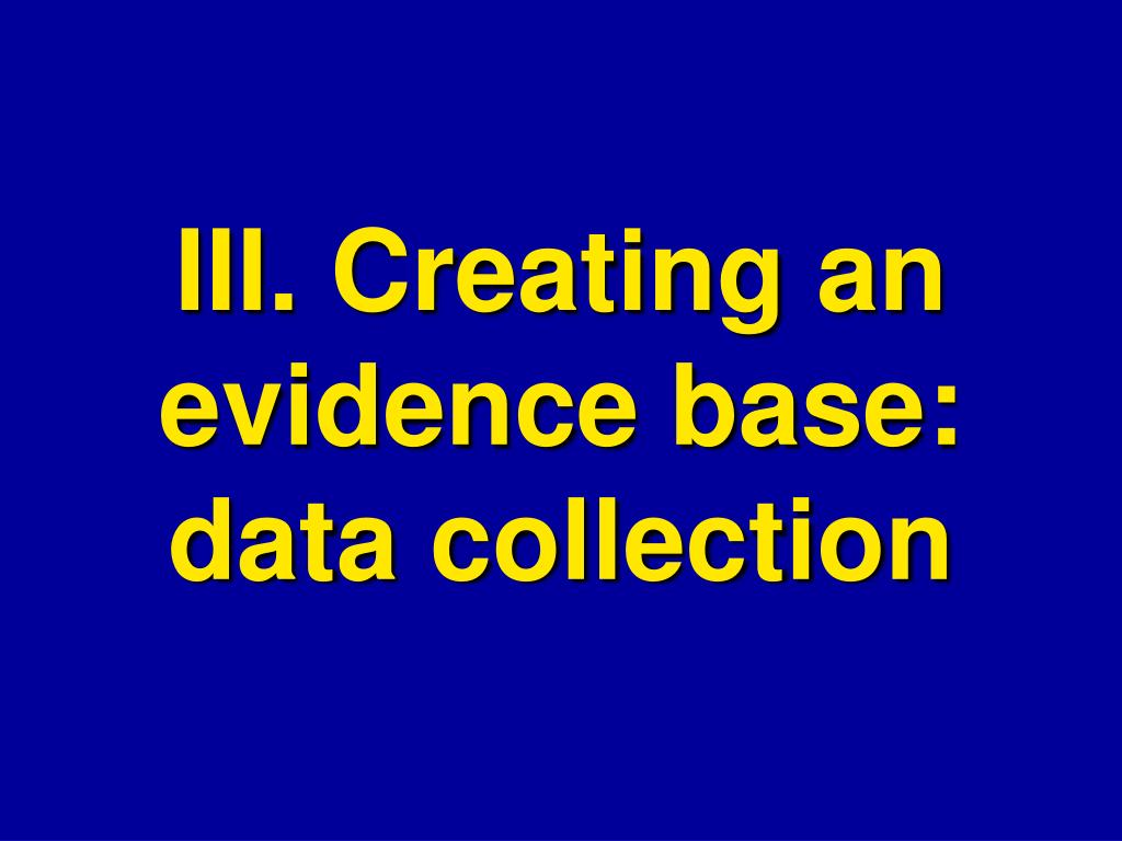 III. Creating an evidence base: data collection
