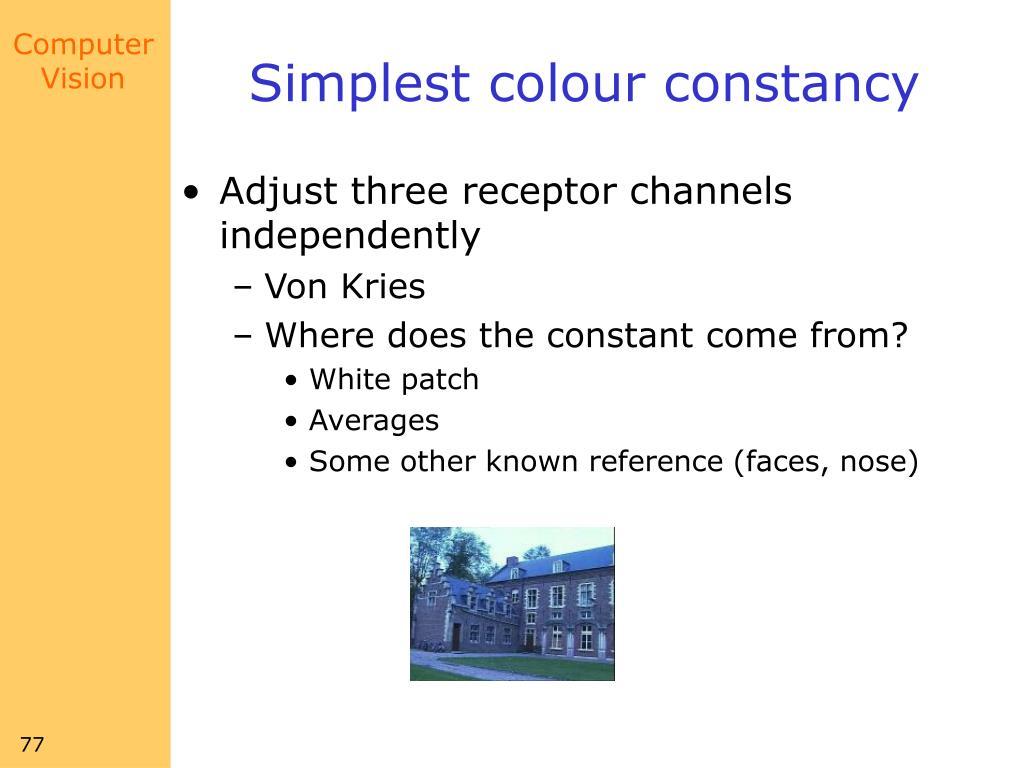 Simplest colour constancy
