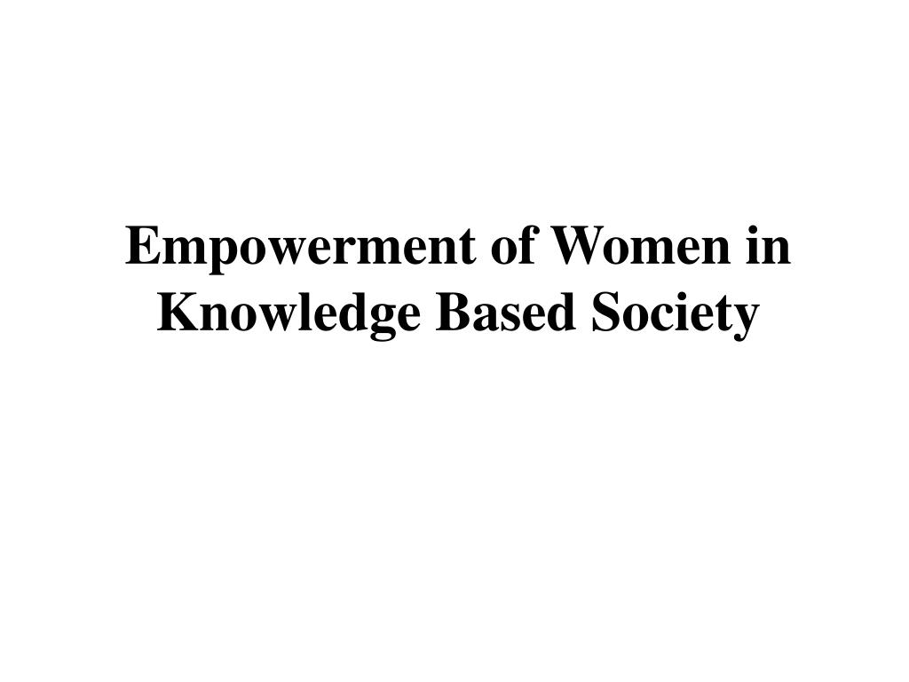 Empowerment of Women in Knowledge Based Society