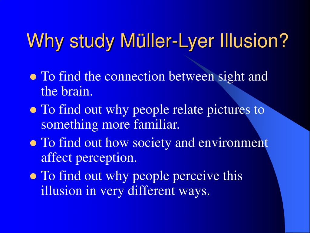 Why study Müller-Lyer Illusion?