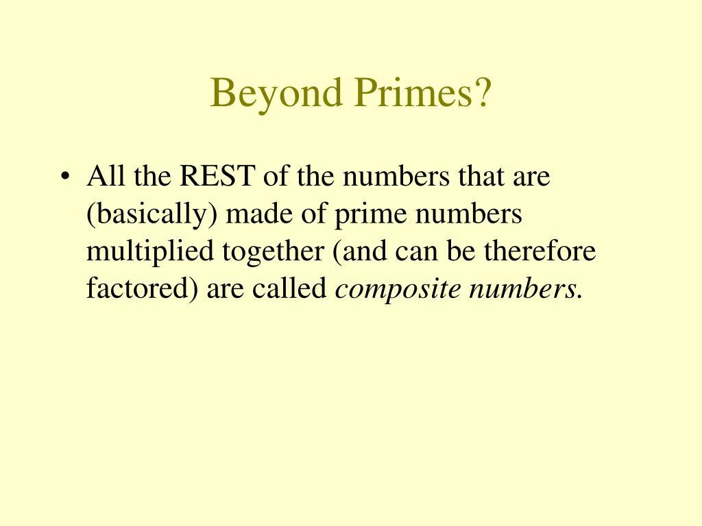 Beyond Primes?