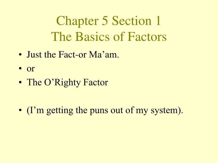 Chapter 5 section 1 the basics of factors