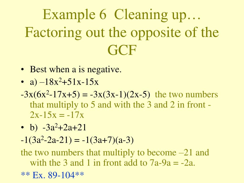 Example 6  Cleaning up… Factoring out the opposite of the GCF