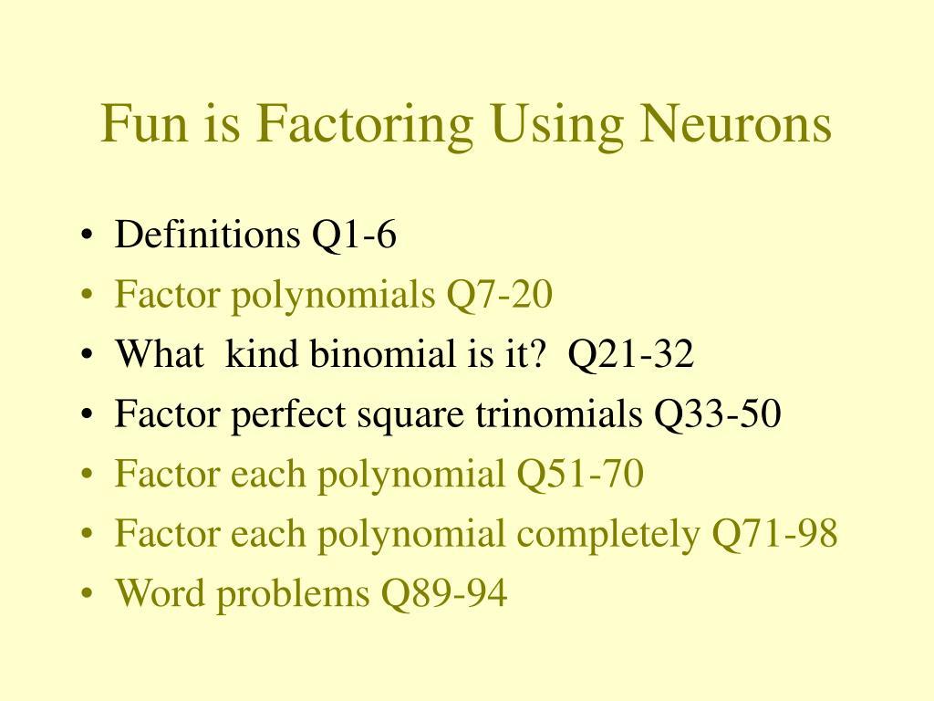 Fun is Factoring Using Neurons