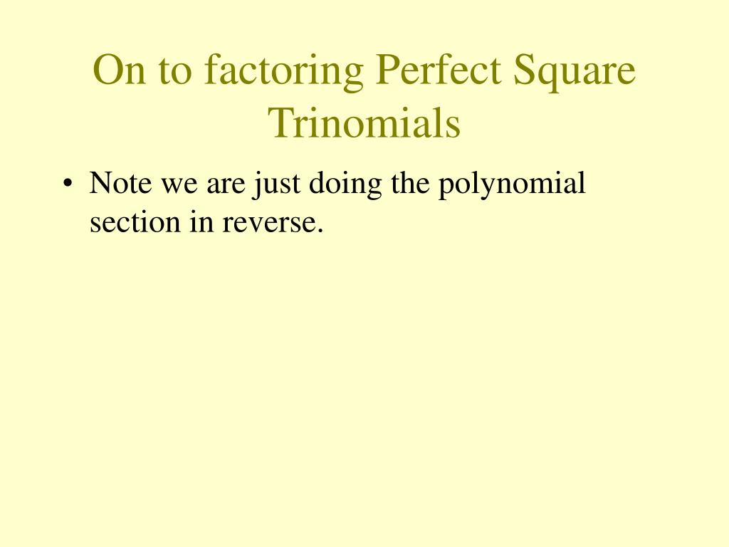 On to factoring Perfect Square Trinomials