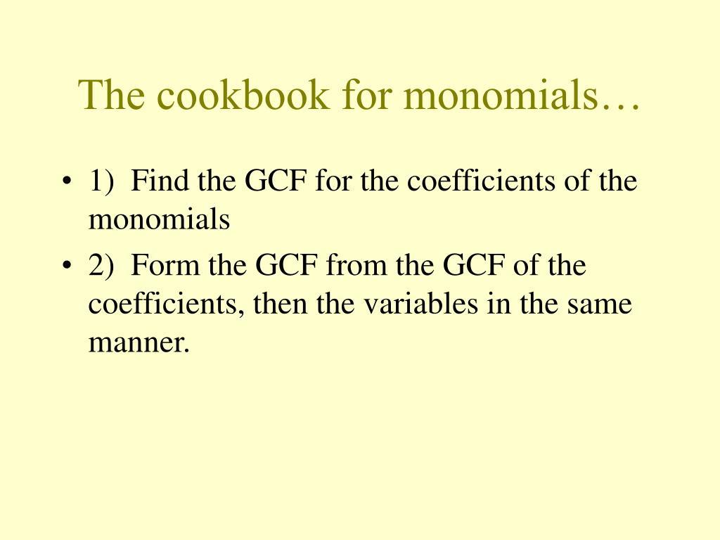 The cookbook for monomials…