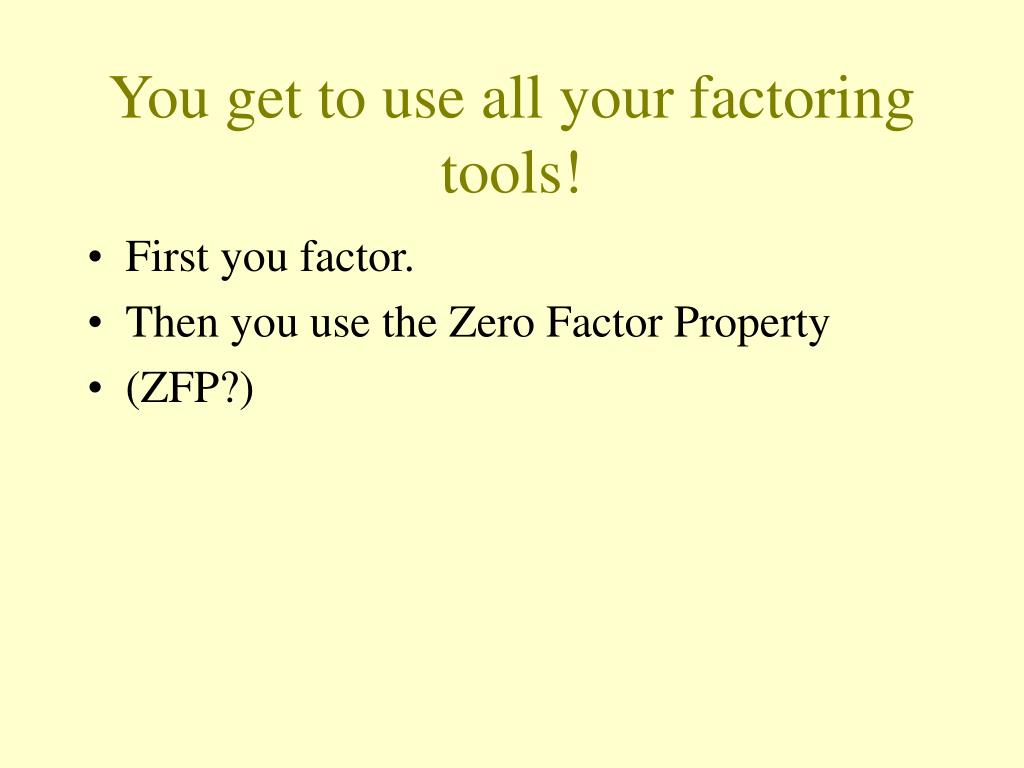 You get to use all your factoring tools!