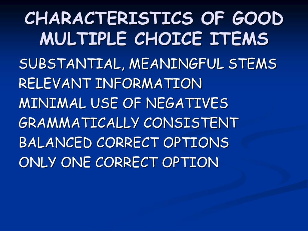 CHARACTERISTICS OF GOOD MULTIPLE CHOICE ITEMS