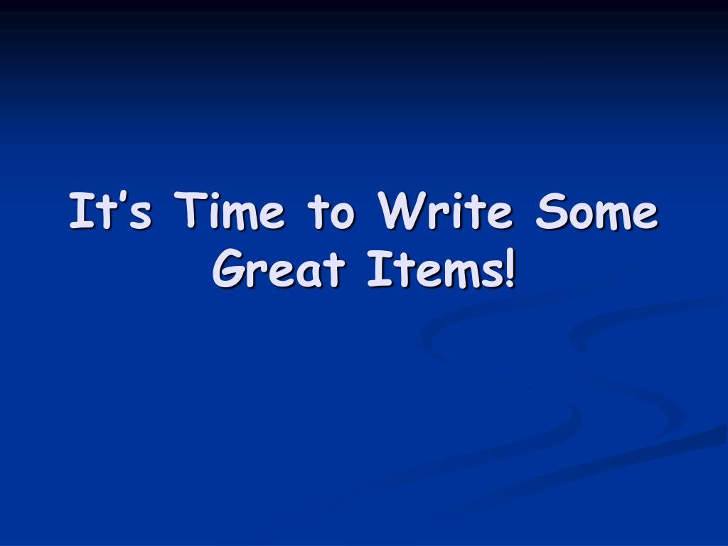 It's Time to Write Some Great Items!