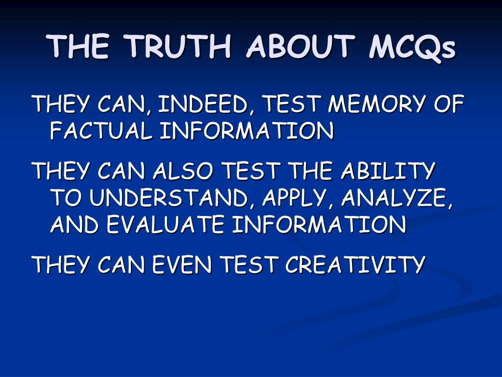 THE TRUTH ABOUT MCQs